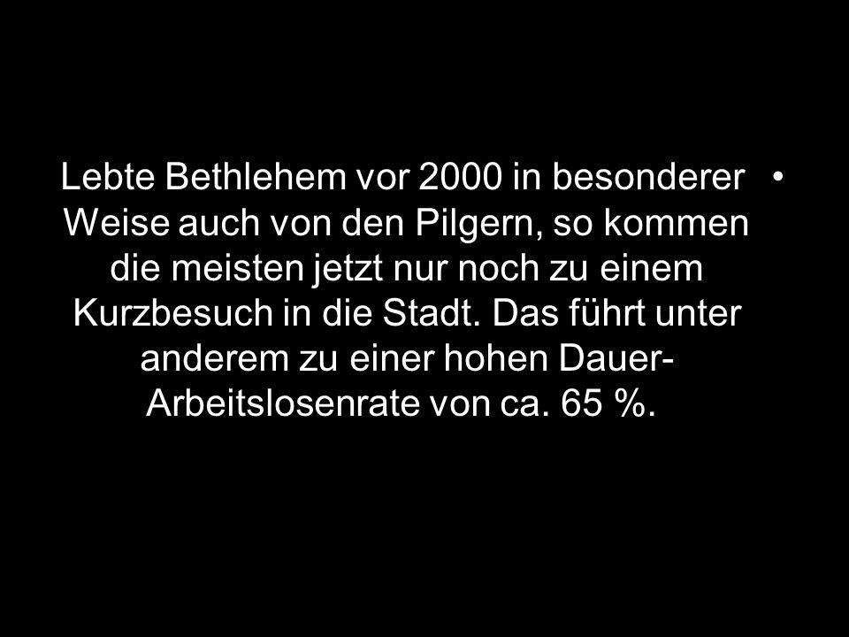 Lebte Bethlehem vor 2000 in besonderer Weise auch von den Pilgern, so kommen die meisten jetzt nur noch zu einem Kurzbesuch in die Stadt.
