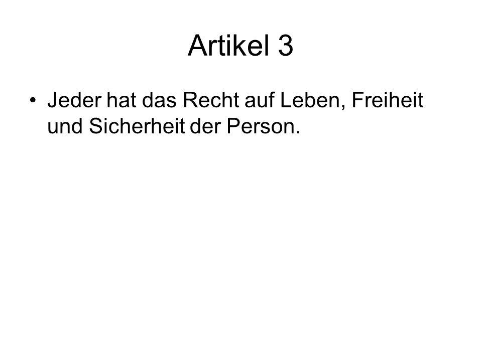 Artikel 3 Jeder hat das Recht auf Leben, Freiheit und Sicherheit der Person.