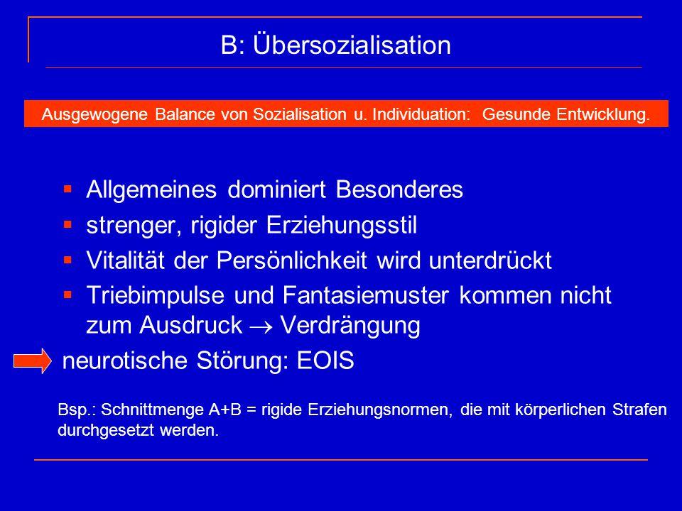 B: Übersozialisation Allgemeines dominiert Besonderes