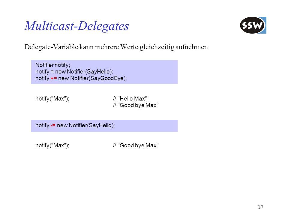 Multicast-Delegates Delegate-Variable kann mehrere Werte gleichzeitig aufnehmen. Notifier notify; notify = new Notifier(SayHello);