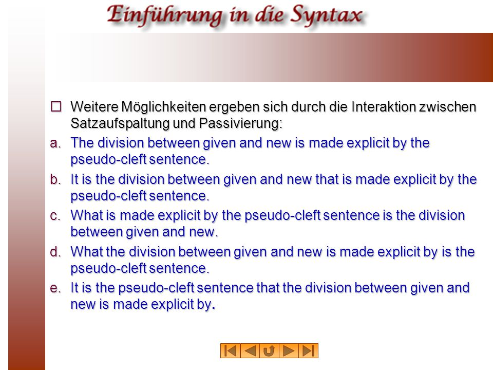 Weitere Möglichkeiten ergeben sich durch die Interaktion zwischen Satzaufspaltung und Passivierung: