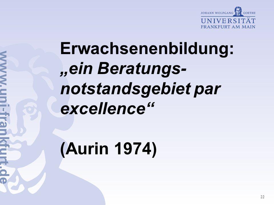 """Erwachsenenbildung: """"ein Beratungs-notstandsgebiet par excellence (Aurin 1974)"""