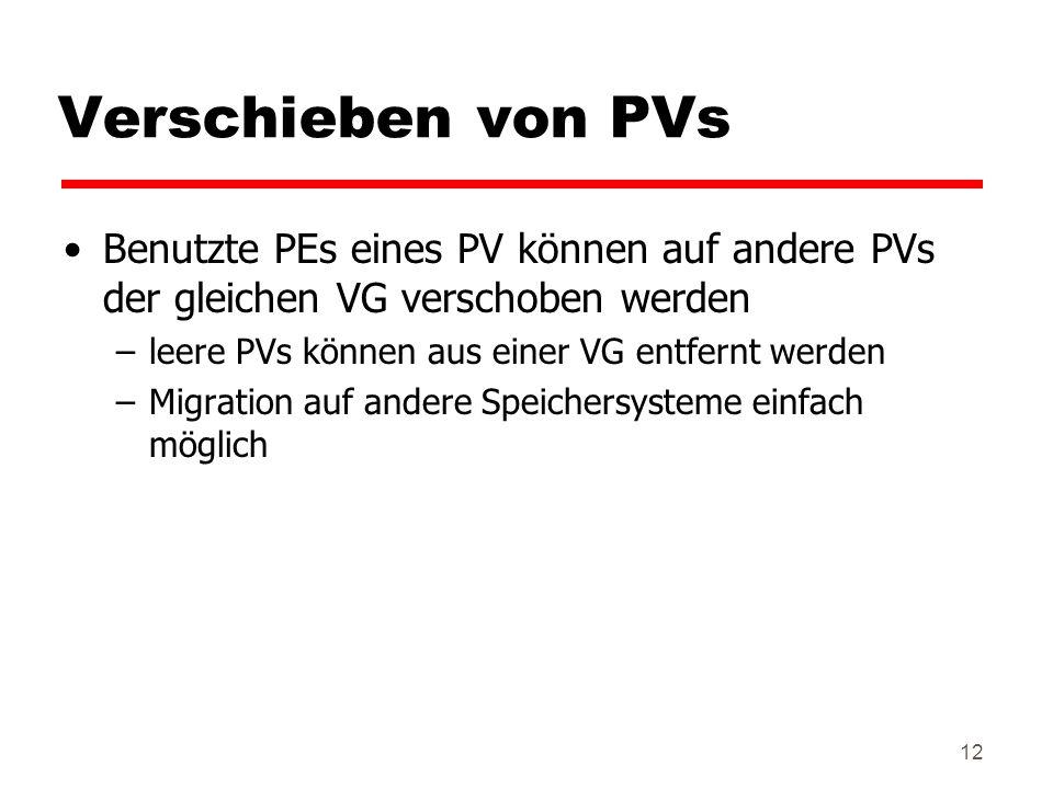 Verschieben von PVs Benutzte PEs eines PV können auf andere PVs der gleichen VG verschoben werden. leere PVs können aus einer VG entfernt werden.