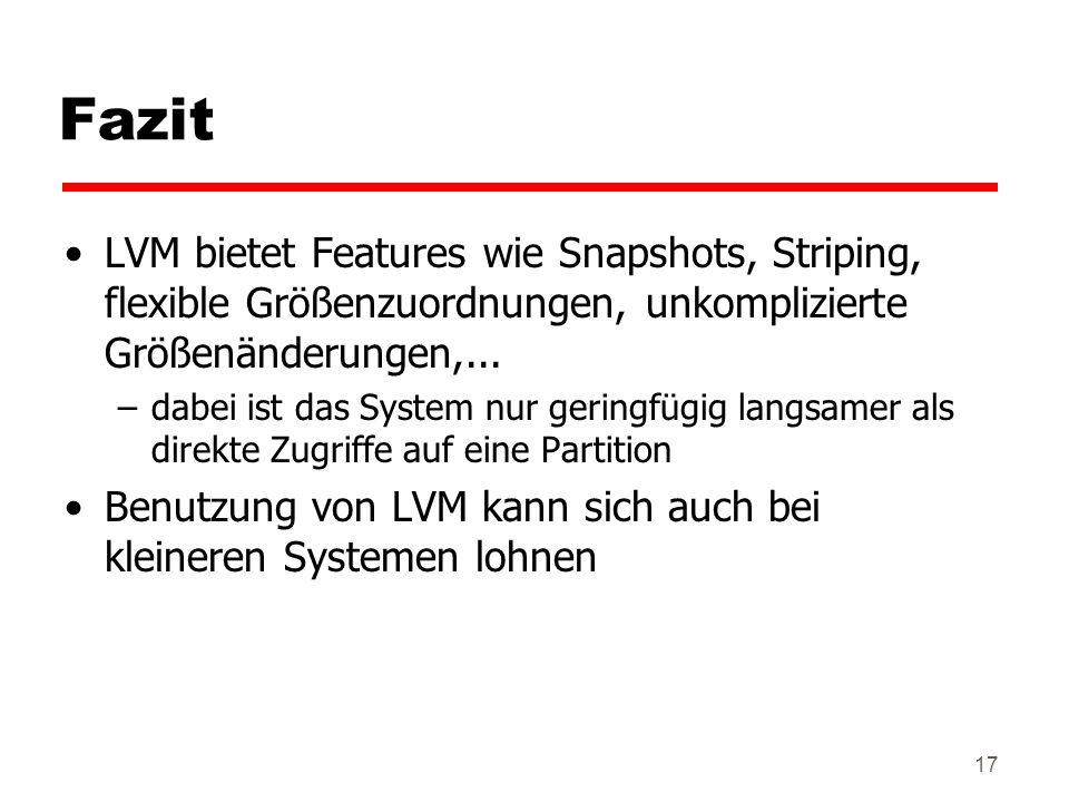 Fazit LVM bietet Features wie Snapshots, Striping, flexible Größenzuordnungen, unkomplizierte Größenänderungen,...