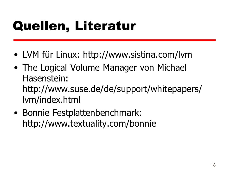 Quellen, Literatur LVM für Linux: http://www.sistina.com/lvm