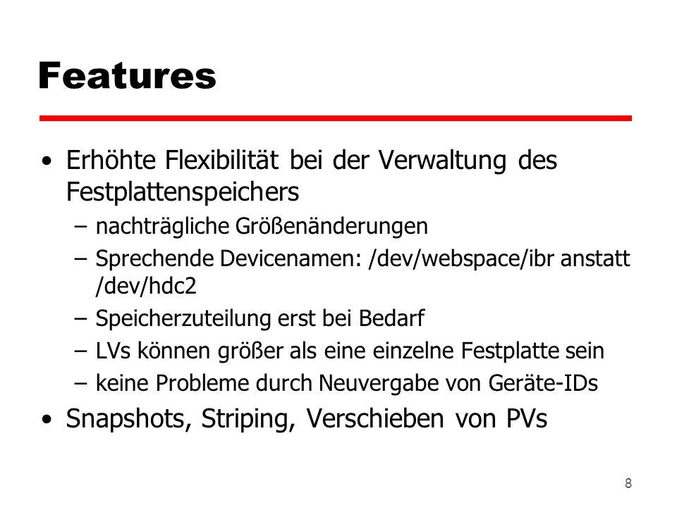 Features Erhöhte Flexibilität bei der Verwaltung des Festplattenspeichers. nachträgliche Größenänderungen.
