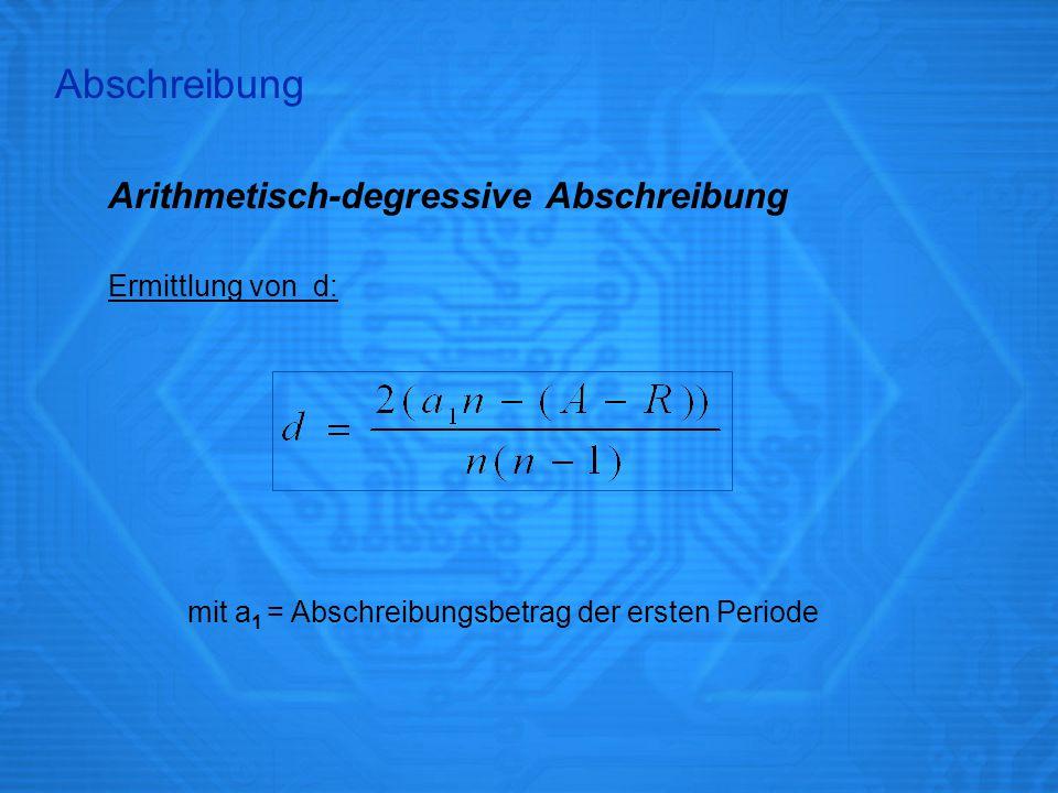 Abschreibung Arithmetisch-degressive Abschreibung Ermittlung von d: