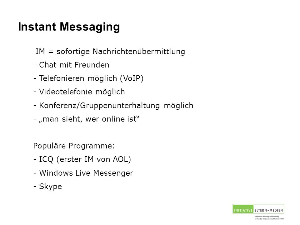 Instant Messaging IM = sofortige Nachrichtenübermittlung