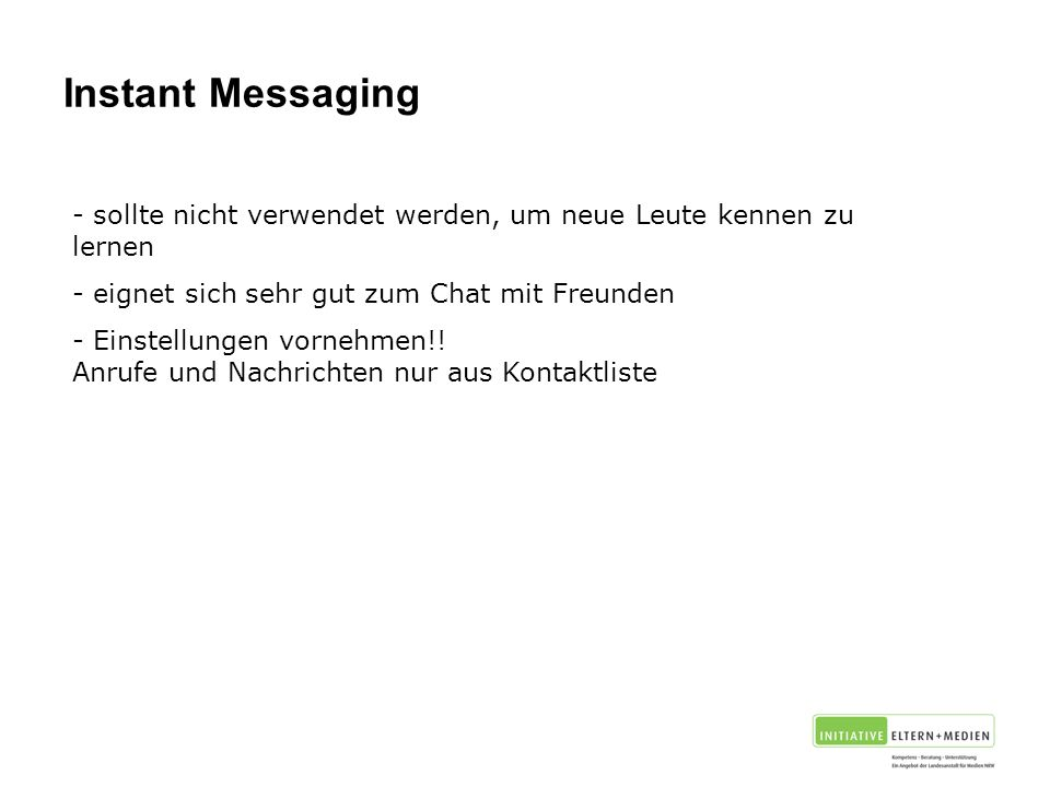 Instant Messaging sollte nicht verwendet werden, um neue Leute kennen zu lernen. eignet sich sehr gut zum Chat mit Freunden.