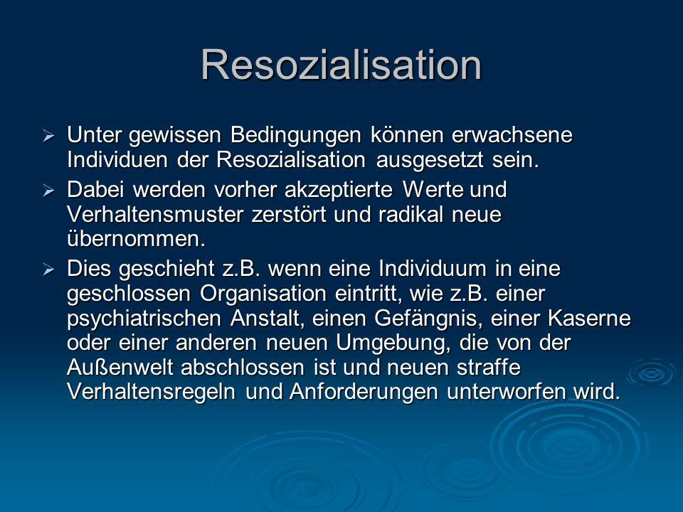 Resozialisation Unter gewissen Bedingungen können erwachsene Individuen der Resozialisation ausgesetzt sein.