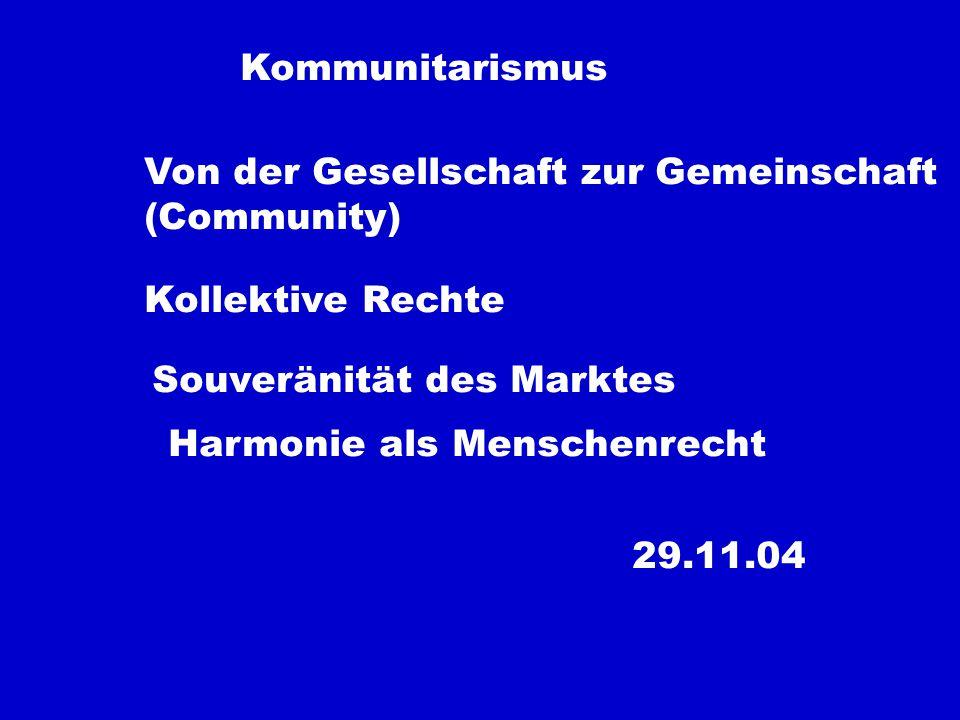 Kommunitarismus Von der Gesellschaft zur Gemeinschaft. (Community) Kollektive Rechte. Souveränität des Marktes.
