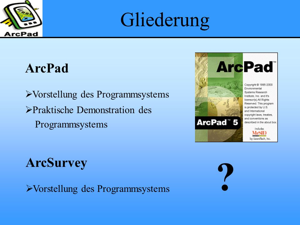 Gliederung ArcPad ArcSurvey Vorstellung des Programmsystems