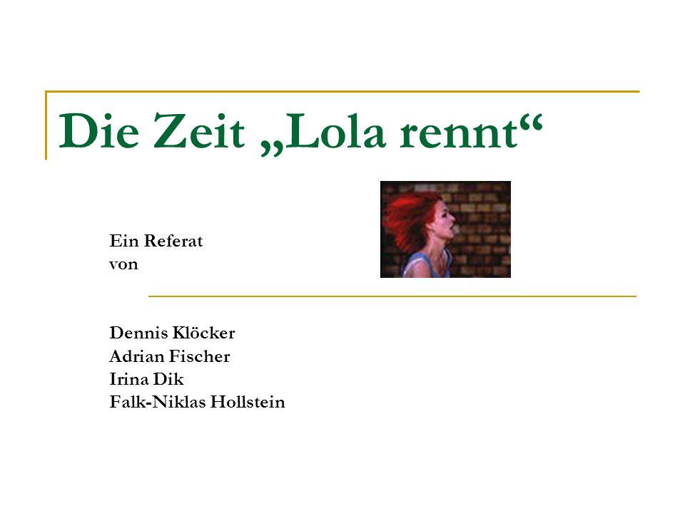 """Die Zeit """"Lola rennt Ein Referat von Dennis Klöcker Adrian Fischer"""