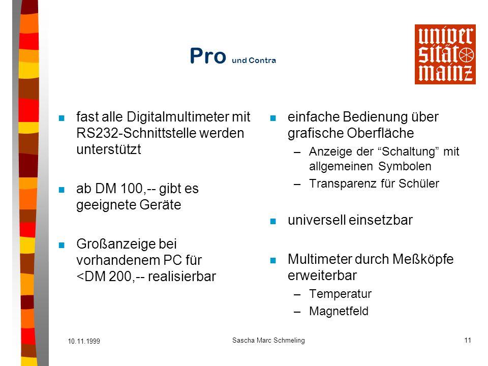 Pro und Contra fast alle Digitalmultimeter mit RS232-Schnittstelle werden unterstützt. ab DM 100,-- gibt es geeignete Geräte.