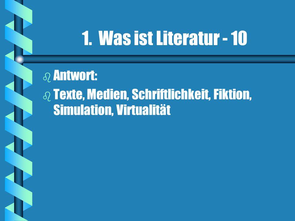 1. Was ist Literatur - 10 Antwort: