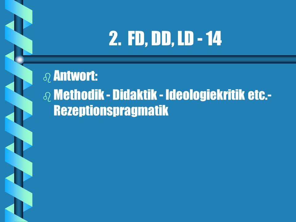 2. FD, DD, LD - 14 Antwort: Methodik - Didaktik - Ideologiekritik etc.- Rezeptionspragmatik