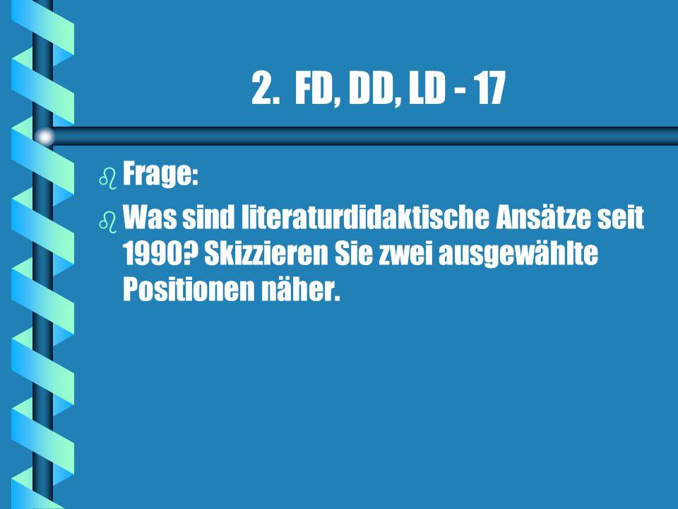2. FD, DD, LD - 17 Frage: Was sind literaturdidaktische Ansätze seit 1990.