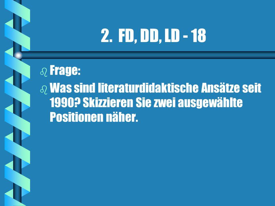 2. FD, DD, LD - 18 Frage: Was sind literaturdidaktische Ansätze seit 1990.