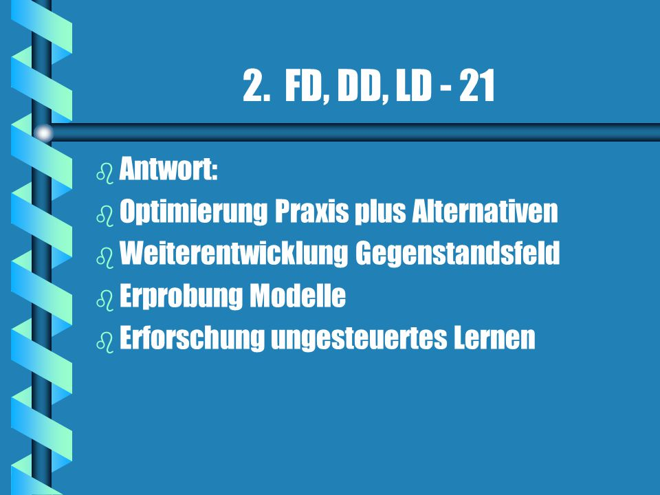 2. FD, DD, LD - 21 Antwort: Optimierung Praxis plus Alternativen