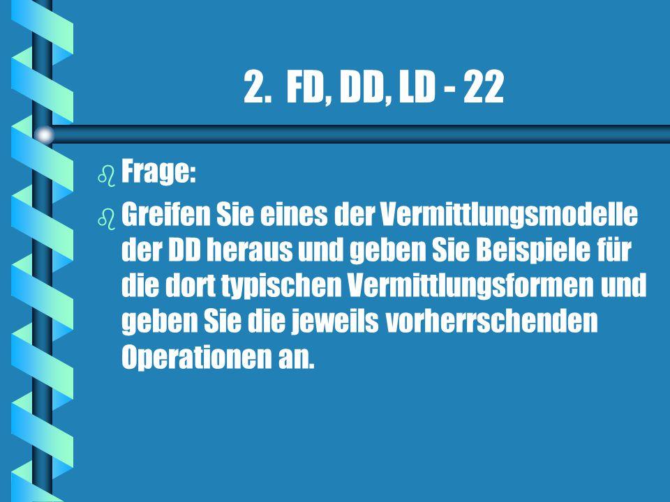 2. FD, DD, LD - 22 Frage: