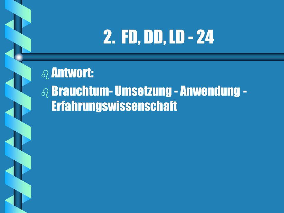 2. FD, DD, LD - 24 Antwort: Brauchtum- Umsetzung - Anwendung - Erfahrungswissenschaft