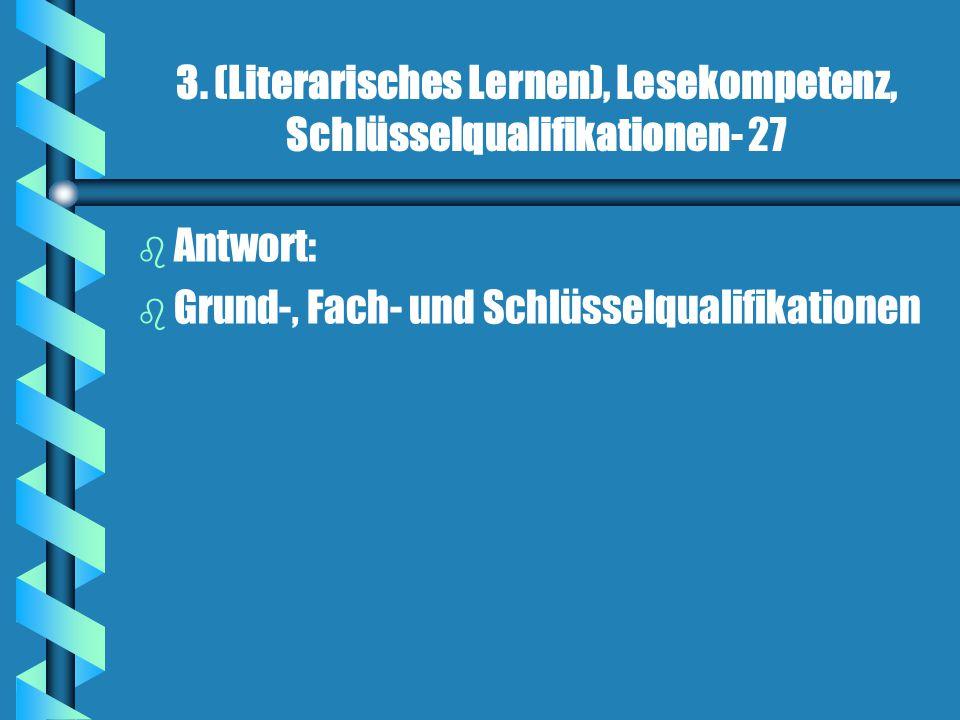 3. (Literarisches Lernen), Lesekompetenz, Schlüsselqualifikationen- 27