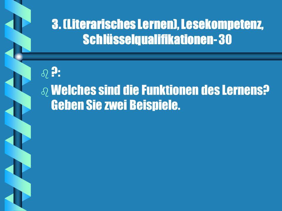3. (Literarisches Lernen), Lesekompetenz, Schlüsselqualifikationen- 30