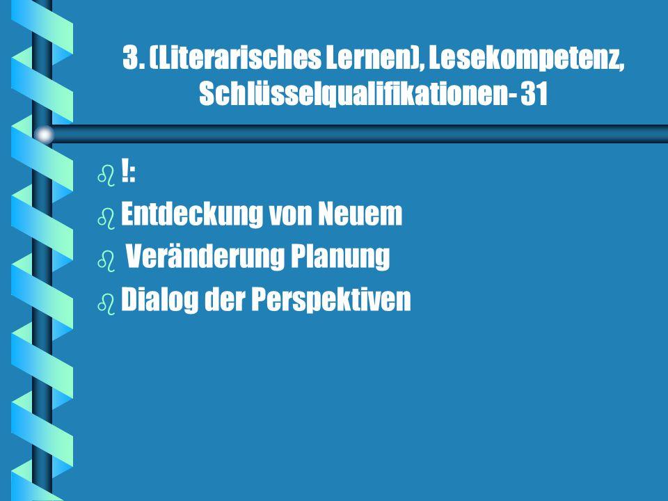 3. (Literarisches Lernen), Lesekompetenz, Schlüsselqualifikationen- 31