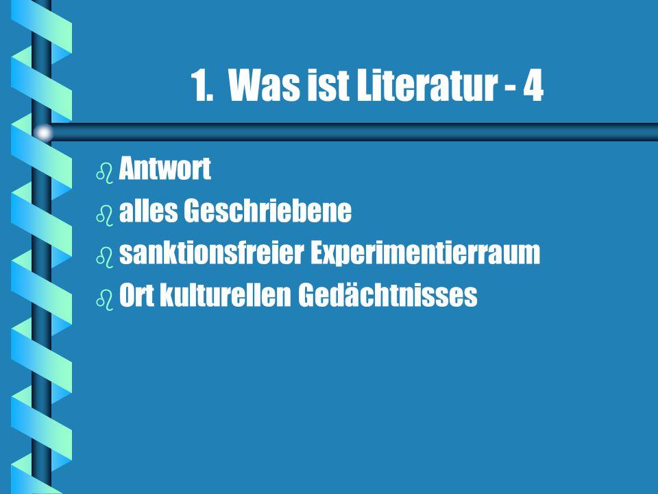 1. Was ist Literatur - 4 Antwort alles Geschriebene
