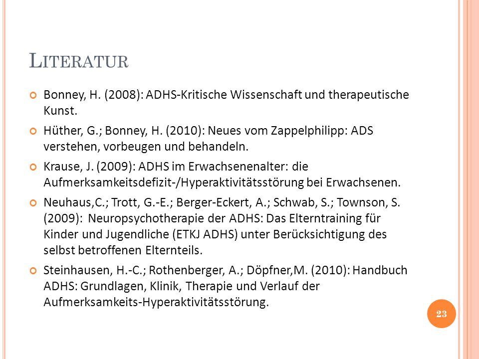 Literatur Bonney, H. (2008): ADHS-Kritische Wissenschaft und therapeutische Kunst.