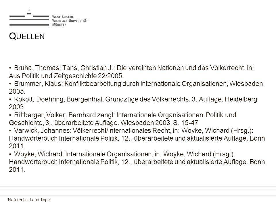 Quellen Bruha, Thomas; Tans, Christian J.: Die vereinten Nationen und das Völkerrecht, in: Aus Politik und Zeitgeschichte 22/2005.