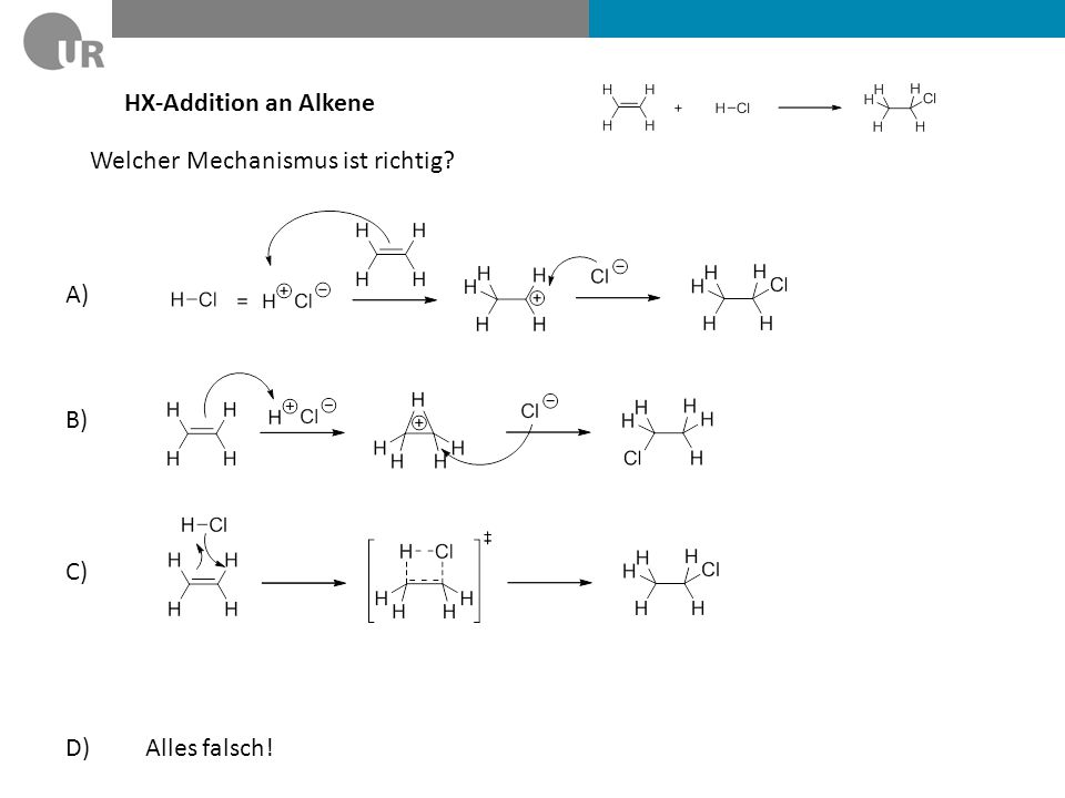 HX-Addition an Alkene Welcher Mechanismus ist richtig A) B) C) D) Alles falsch!