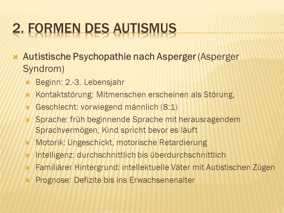2. Formen des autismus Autistische Psychopathie nach Asperger (Asperger Syndrom) Beginn: 2.-3. Lebensjahr.