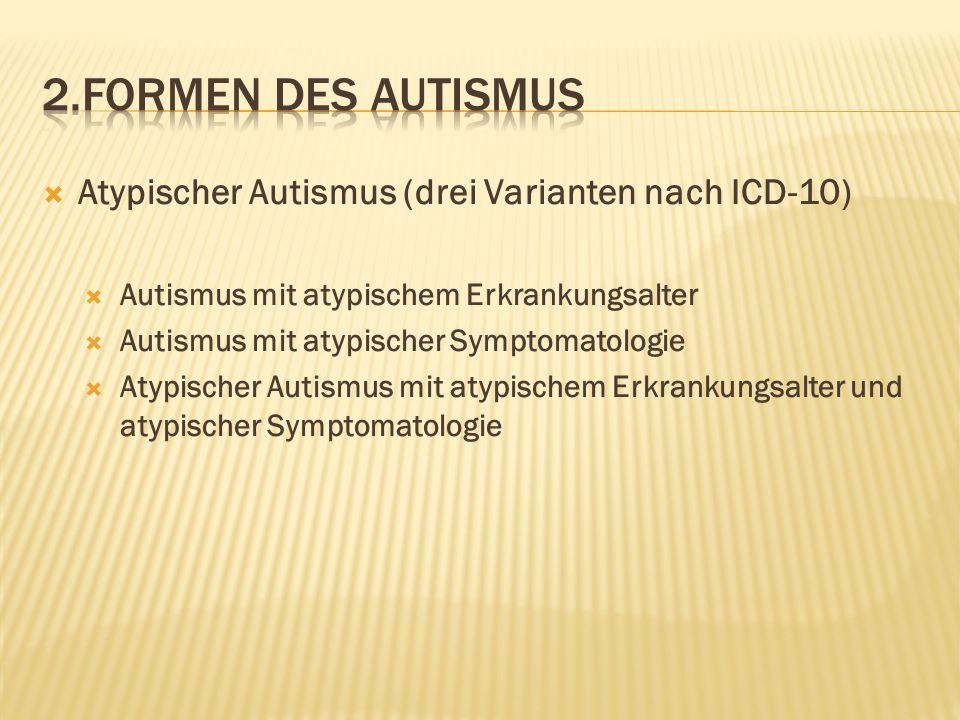 2.Formen des autismus Atypischer Autismus (drei Varianten nach ICD-10)