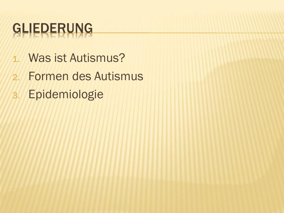 gliederung Was ist Autismus Formen des Autismus Epidemiologie