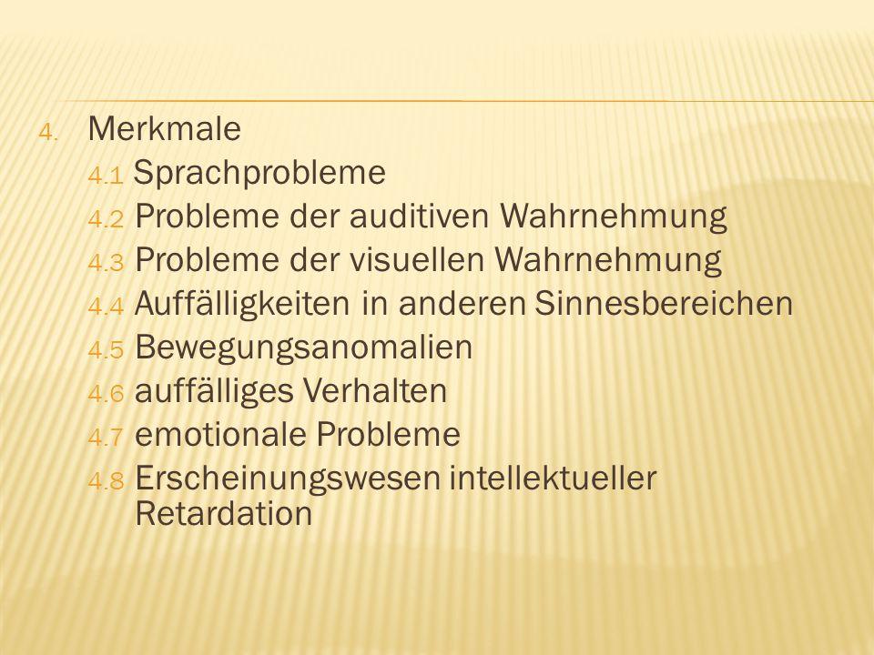Merkmale 4.1 Sprachprobleme. 4.2 Probleme der auditiven Wahrnehmung. 4.3 Probleme der visuellen Wahrnehmung.