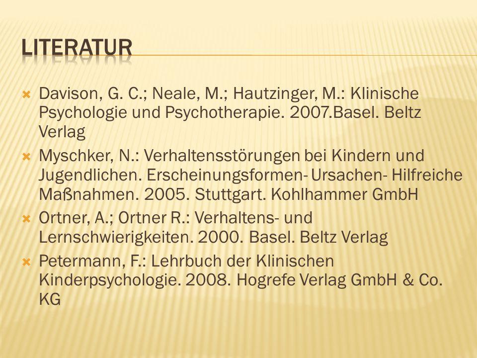 literatur Davison, G. C.; Neale, M.; Hautzinger, M.: Klinische Psychologie und Psychotherapie. 2007.Basel. Beltz Verlag.