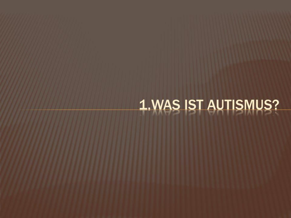 1.Was ist Autismus