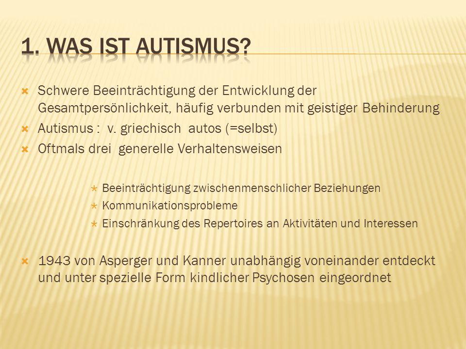 1. Was ist Autismus Schwere Beeinträchtigung der Entwicklung der Gesamtpersönlichkeit, häufig verbunden mit geistiger Behinderung.