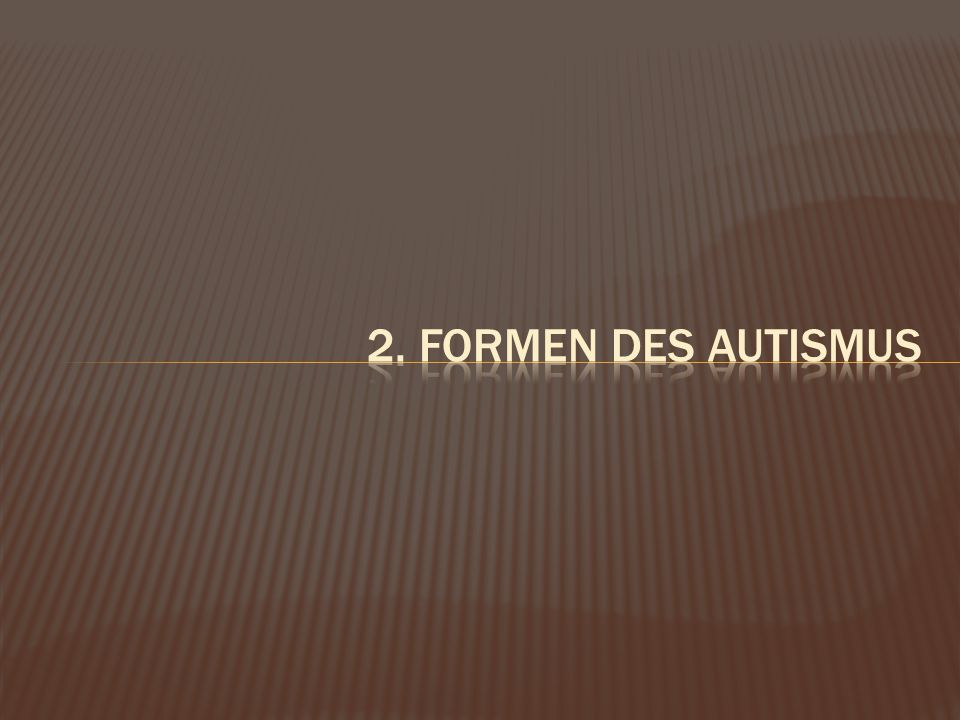 2. Formen des autismus