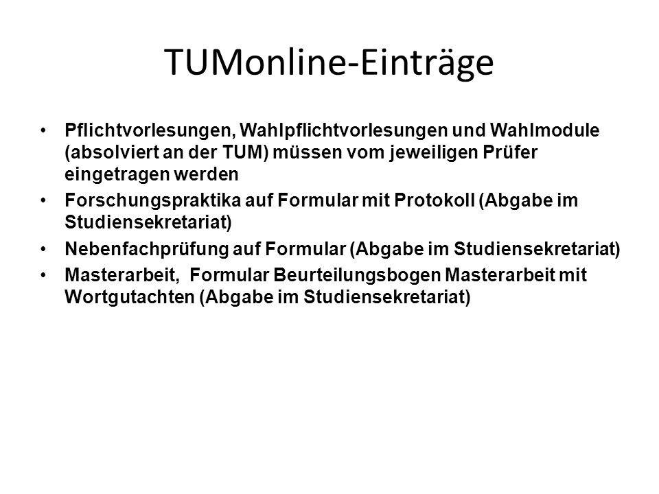 TUMonline-Einträge Pflichtvorlesungen, Wahlpflichtvorlesungen und Wahlmodule (absolviert an der TUM) müssen vom jeweiligen Prüfer eingetragen werden.