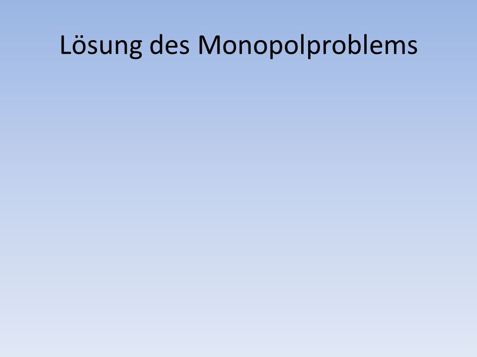 Lösung des Monopolproblems