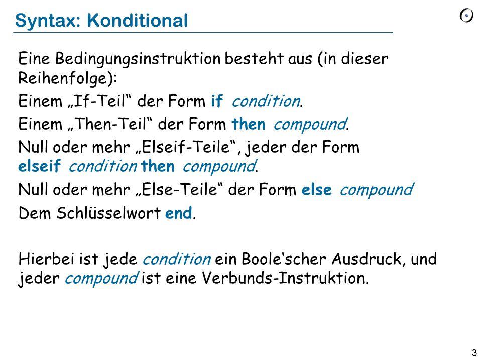 """Syntax: Konditional Eine Bedingungsinstruktion besteht aus (in dieser Reihenfolge): Einem """"If-Teil der Form if condition."""