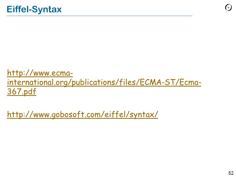Eiffel-Syntax http://www.ecma-international.org/publications/files/ECMA-ST/Ecma-367.pdf.