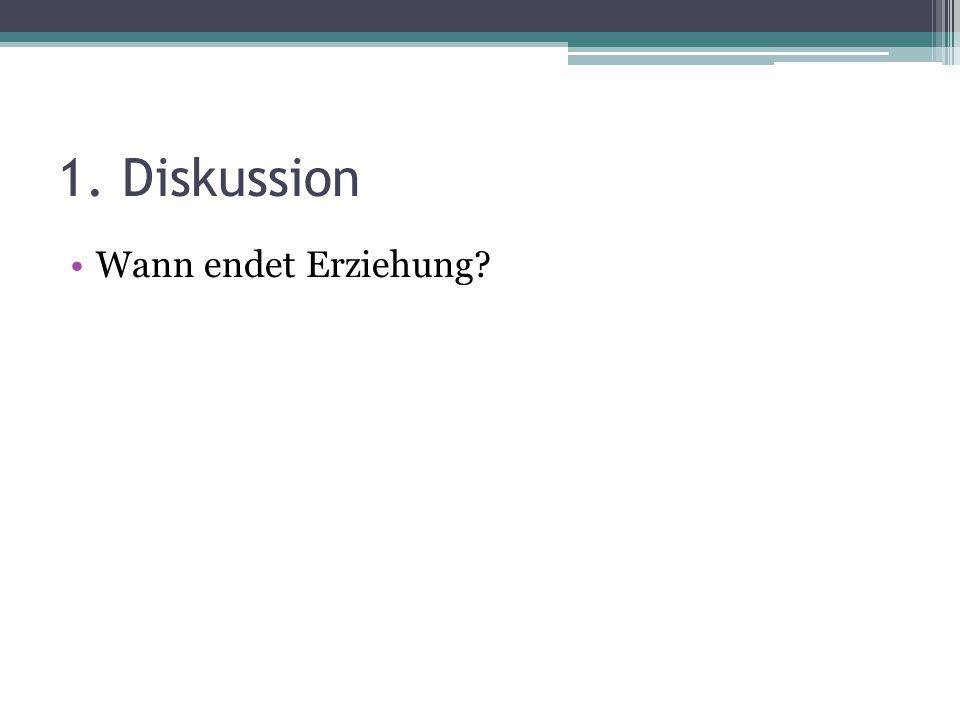1. Diskussion Wann endet Erziehung