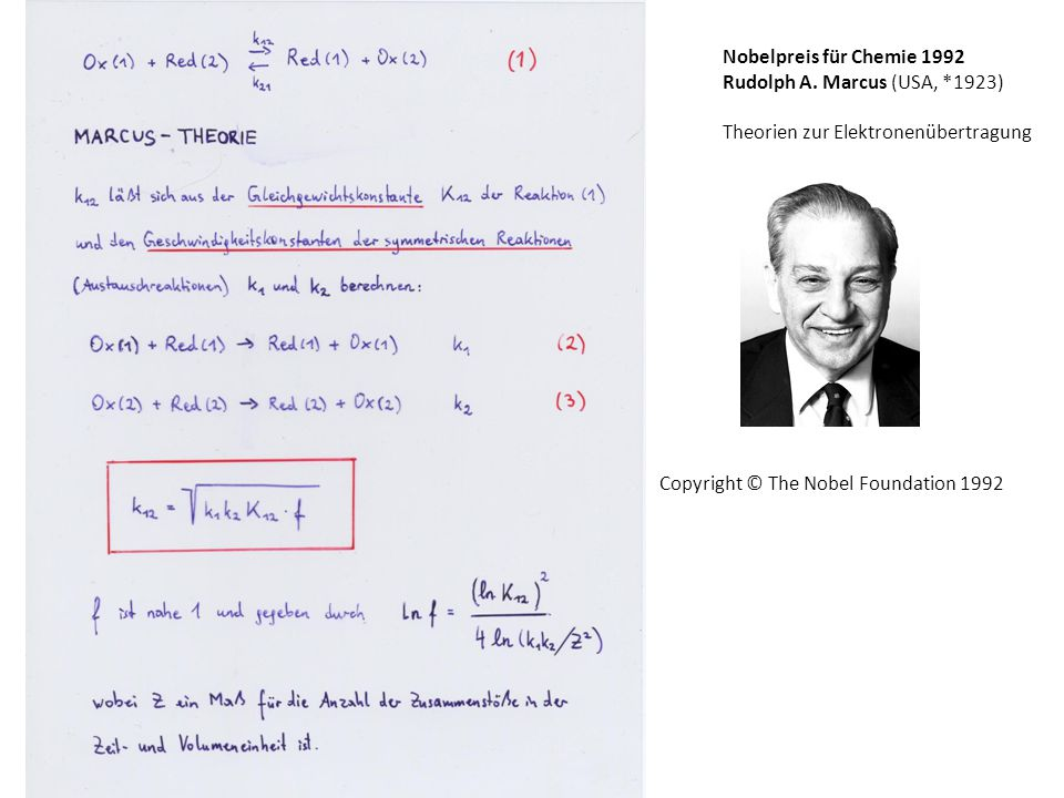 Nobelpreis für Chemie 1992 Rudolph A. Marcus (USA, *1923) Theorien zur Elektronenübertragung.
