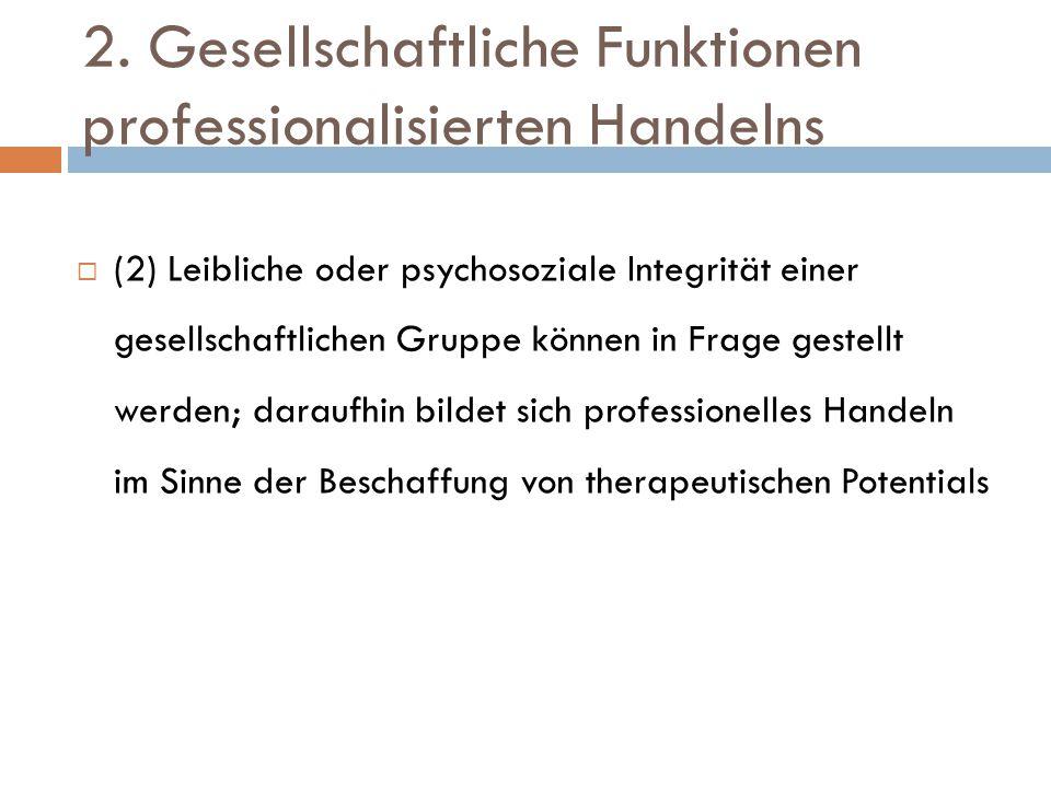 2. Gesellschaftliche Funktionen professionalisierten Handelns