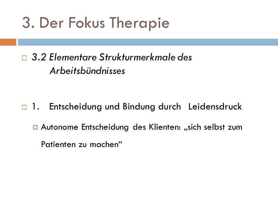 3. Der Fokus Therapie 3.2 Elementare Strukturmerkmale des Arbeitsbündnisses. 1. Entscheidung und Bindung durch Leidensdruck.