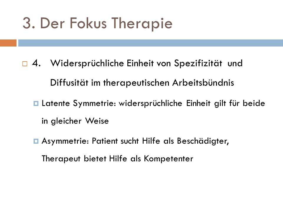 3. Der Fokus Therapie 4. Widersprüchliche Einheit von Spezifizität und Diffusität im therapeutischen Arbeitsbündnis.