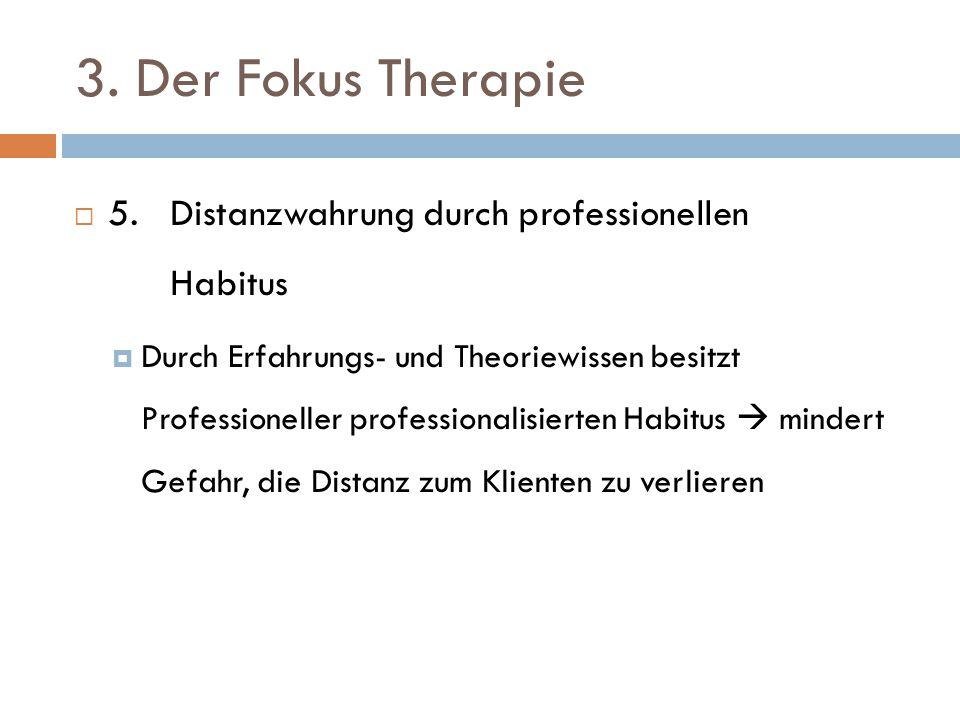 3. Der Fokus Therapie 5. Distanzwahrung durch professionellen Habitus